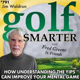 How Understanding the Yips Can Help Your Mental Game with the Yoda of Yips, Jim Waldron