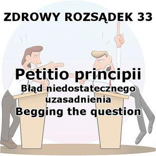 33 - Petitio principii - Błąd niedostatecznego uzasadnienia (Begging the question)
