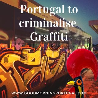Portugal news, weather & today: Portugal to criminalise graffiti