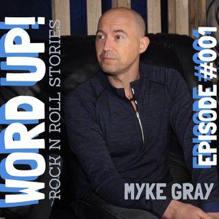 Word Up! Rock n Roll Stories Episode 001: Myke Gray (Guitarist/Songwriter)