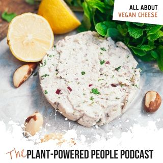 Ep. 42 - All About Vegan Cheese
