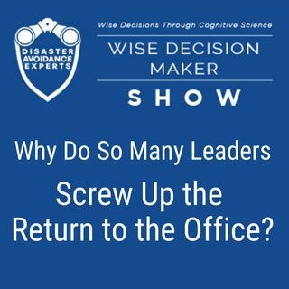 #48: Why Do So Many Leaders Screw Up the Return to the Office?
