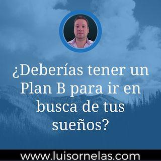 ¿Deberías tener un Plan B para ir en busca de tus sueños?