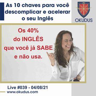 #039 - As 10 chaves para você descomplicar e acelerar o seu Inglês!