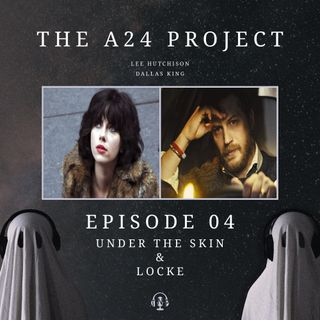Episode 04 - Under The Skin & Locke