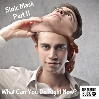 Stoic Mask: Part II - What Can You Do Right Now?