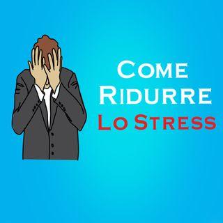 Come Ridurre Lo Stress