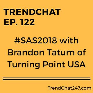Ep. 122 - #SAS2018 with Brandon Tatum of Turning Point USA