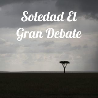 SOLEDAD EL GRAN DEBATE