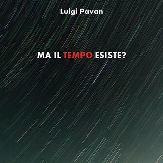 """Luigi Pavan """"Ma il tempo esiste?"""""""