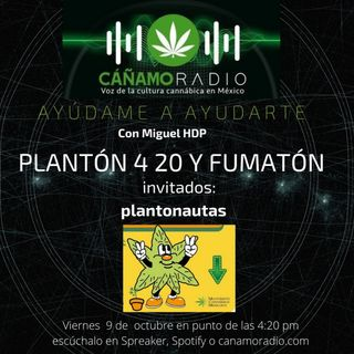 Ayudame a ayudarte Planton420 y Fumaton