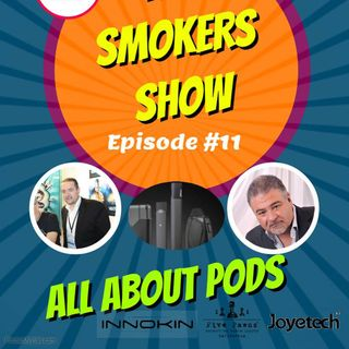 THE SMOKER'S SHOW - Ep 11 - ALL ABOUT PODS