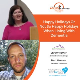 12/16/17: Dementia Consultant Matt Gannon and Christy Turner from Dementia Sherpa | Happy Holidays or Not so Happy Holidays
