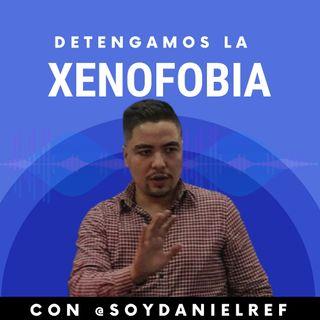 Detengamos la xenofobia #CAP06