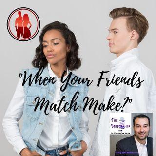 When Your Friends Match Make
