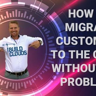 How To Migrate Customers To The Cloud Without Any Problems