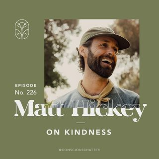 S05 Episode 226 | MATT HICKEY OF BE KIND VIBES ON KINDNESS + PLANTING THE EARLY SEEDS FOR CONSCIOUS CHATTER
