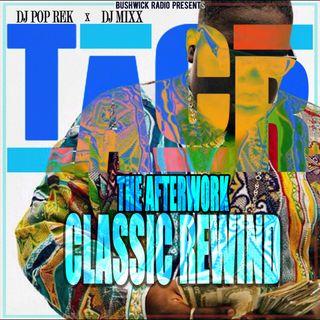 The Afterwork Classic Rewind Ep #7 - 6.11.21 with Dj Mixx & Dj Pop Rek