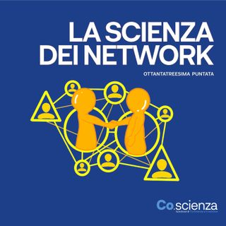 La scienza dei network (Ottantatreesima Puntata)