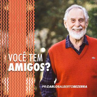 VOCÊ TEM AMIGOS? // pr. Carlos Alberto Bezerra