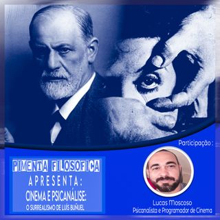 Episódio 13 - Cinema e Psicanálise : O Surrealismo de Luís Buñuel (Participação Lucas Moscoso)