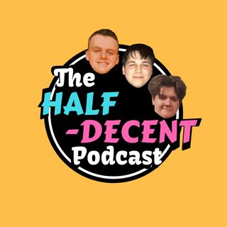 It Begins - The Half-Decent Podcast #1