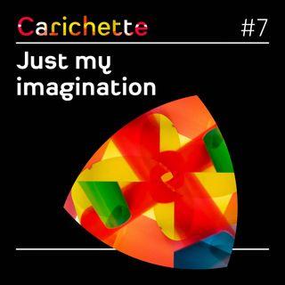 #7 Just my Imagination