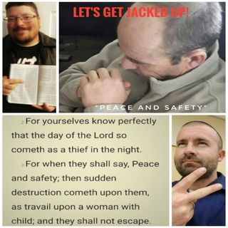 """Peace & Safety"" Let's Get Jacked Up!"