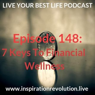 Ep 148 - 7 Keys To Financial Wellness