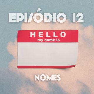 Episódio 12: Nomes