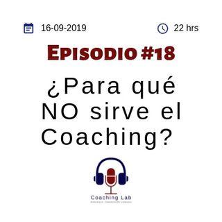 Episodio #18 ¿Para qué No sirve el Coaching?