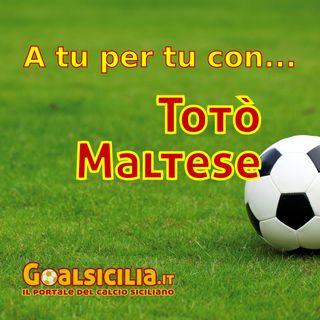 A tu per tu con... Totò Maltese