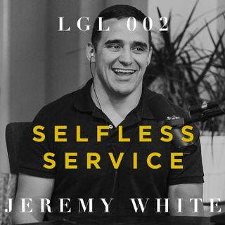 002 - Selfless Service w/ Jeremy White