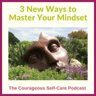 3 New Ways to Master Your Mindset