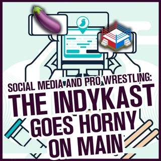 IndyKast S6:E278 - IndyKast Goes Horny On Main