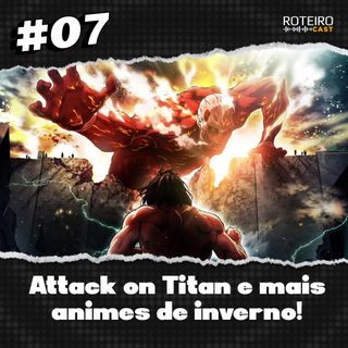 #07 - Attack On Titan e animes de inverno