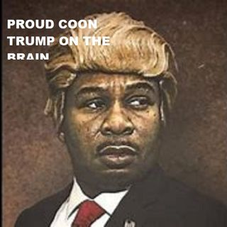 All Aboard The Trump DarkY/Coon Train #Darkism Is the Root of All Evil