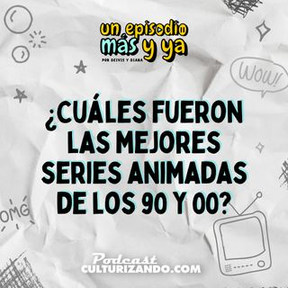 E6 • ¿Cuáles fueron las mejores series animadas de los 90 y 00? • Series y Películas • Culturizando