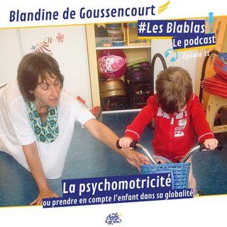 #31 Blandine de Goussencourt : La psychomotricité ou prendre en compte l'enfant dans sa globalité - Les Blablas : Osons parler du handicap