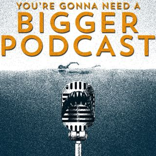 Gonna Need A Bigger Podcast
