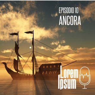 """Lorem Ipsum - puntata 10  """"Ancora"""""""