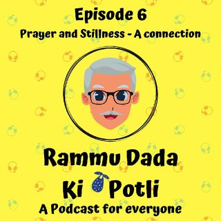 Episode 6 - Rammu Dada Ki Potli - Prayer And Stillness - A Connection