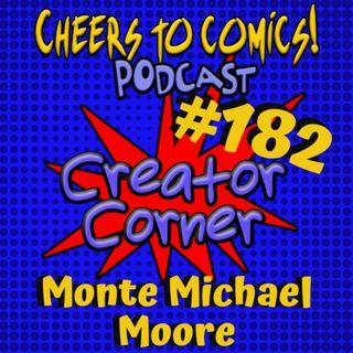 #182-Creator Corner: Monte Michael Moore (Loco Hero)