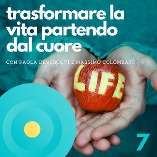 7 - Trasformare la vita partendo dal cuore