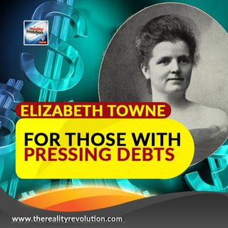 Elizabeth Towne For Those With Pressing Debts