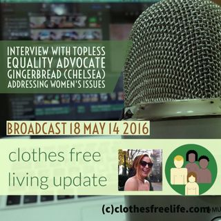 Clothes Free Living Update # 18 women's issues- bare chest equality advocate Gingerbred Part 1