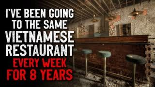 """""""I've been going to the same Vietnamese restaurant every week for eight years"""" Creepypasta"""