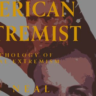 American Extremist: The Psychology of Political Extremism (with Josh Neal)