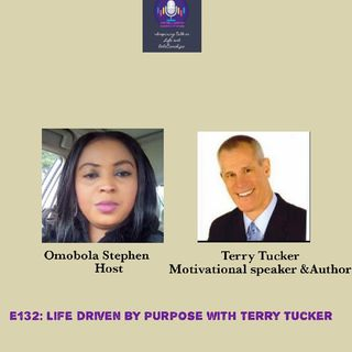 E132: Life Driven By Purpose With Terry Tucker