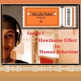 Ep. 5 Hawthorne Effect In Human Behaviour